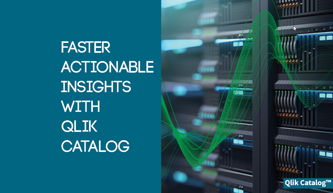 Get Faster Actionable Insights with Qlik Catalog